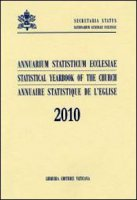 Annuarium statisticum Ecclesiae-Statistical Yearbook of the Church-Annuaire statistique de l'Eglise (2010)