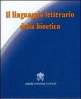 Il linguaggio letterario della bioetica - Soldini Maurizio