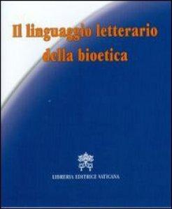Copertina di 'Il linguaggio letterario della bioetica'