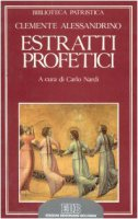 Estratti profetici. Eclogae propheticae - Clemente Alessandrino (san)