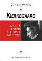 Kierkegaard. La verità eterna che nasce nel tempo - Penzo Giorgio