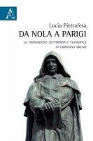 Da Nola a Parigi. La formazione letteraria e filosofica di Giordano Bruno - Pietrafesa Lucia