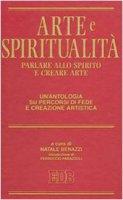 Arte e spiritualità. Parlare allo spirito e creare arte. Un'antologia su percorsi di fede e creazione artistica