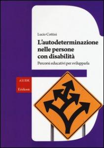 Copertina di 'L' autodeterminazione nelle persone con disabilità. Percorsi educativi per svilupparla'