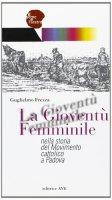 La Gioventù Femminile nella storia del Movimento cattolico a Padova - Frezza Guglielmo