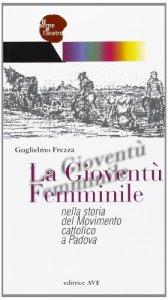 Copertina di 'La Gioventù Femminile nella storia del Movimento cattolico a Padova'