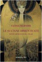 Le sultane dimenticate. Donne capi di stato nell'Islam - Mernissi Fatima