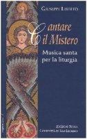 Cantare il mistero. Musica santa per la liturgia - Liberto Giuseppe