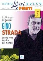Il chirurgo di guerra Gino Strada contro tutte le mine del mondo - Bosco Teresio