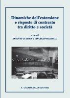 Dinamiche dell'estorsione e risposte di contrasto tra diritto e societ� - Antonio La Spina, Vincenzo Militello