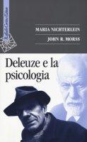 Deleuze e la psicologia - Nichterlein Maria, Morss John R.