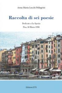 Copertina di 'Raccolta di sei poesie. Dedicate a La Spezia'