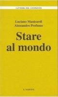 Stare al mondo - Luciano Manicardi, Alessandro Profumo