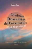 Gli scienziati davanti al mistero del cosmo e dell'uomo - Francesco Agnoli