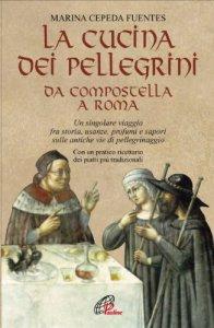 Copertina di 'La cucina dei pellegrini. Da Compostella a Roma'