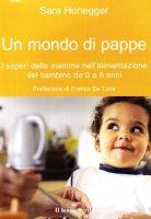 Un mondo di pappe. I saperi delle mamme nell'alimentazione del bambino da 0 a 6 anni - Honegger Sara