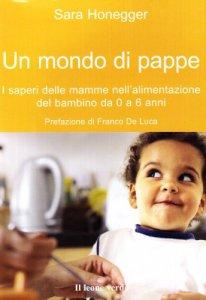 Copertina di 'Un mondo di pappe. I saperi delle mamme nell'alimentazione del bambino da 0 a 6 anni'