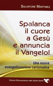 Copertina di 'Spalanca il cuore a Gesù e annuncia il Vangelo!'