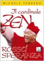 Il Cardinale Zen. Rosso speranza - Ferrero Michele