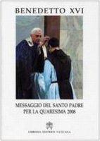 Messaggio del Santo Padre per la Quaresima 2008 - Benedetto XVI (Joseph Ratzinger)