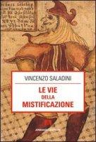 Le vie della mistificazione - Saladini Vincenzo