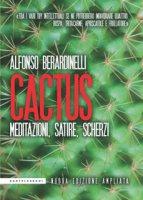 Cactus. Meditazioni, satire, scherzi - Berardinelli Alfonso