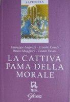 La cattiva fama della morale - Angelini Giuseppe, Maggioni Bruno, Vaiani Cesare