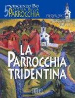 Storia della parrocchia [vol_5] / La parrocchia tridentina - Bo Vincenzo