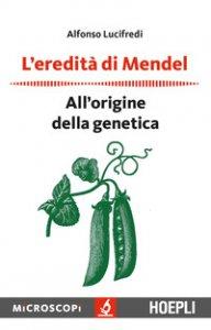 Copertina di 'L' eredità di Mendel. All'origine della genetica'