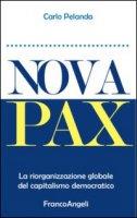 Nova Pax. La riorganizzazione globale del capitalismo democratico - Pelanda Carlo