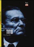 Tito. Una biografia - Swain Geoffrey