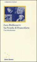 La scuola di Francoforte. Una introduzione - Baldassarre Luca