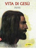 La vita di Gesù - Enrico Galbiati, Elio Guerriero, Antonio Sicari