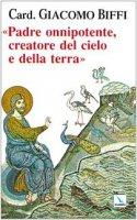 """""""Padre onnipotente, creatore del cielo e della terra"""" - Biffi Giacomo"""