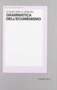 Copertina di 'Grammatica dell'ecumenismo. Verso una nuova figura di Chiesa e di uomo'