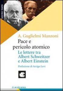 Copertina di 'Pace e pericolo atomico. Le lettere tra Albert Schweitzer e Albert Einstein'