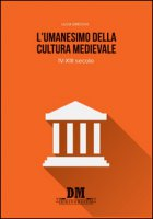L' umanesimo della cultura medioevale. IV-XIII secolo - Grecchi Luca