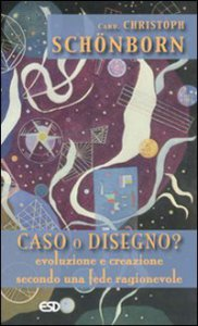 Copertina di 'Caso o disegno? Evoluzione e creazione secondo una fede ragionevole'