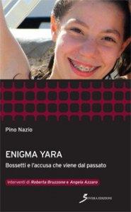 Copertina di 'Enigma Yara. Bossetti e l'accusa che viene dal passato'