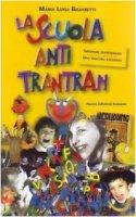 La scuola anti trantran. Una maestra racconta - Bigiaretti M. Luisa
