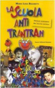 Copertina di 'La scuola anti trantran. Una maestra racconta'