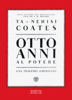 Otto anni al potere. Una tragedia americana - Coates Ta-Nehisi