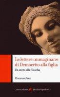 Le lettere immaginarie di Democrito alla figlia. Un invito alla filosofia - Fano Vincenzo