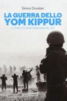 La guerra dello Yom Kippur. Il conflitto arabo-israeliano del 1973 - Dunstan Simon