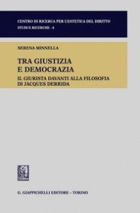 Copertina di 'Tra giustizia e democrazia. Il giurista davanti alla filosofia di Jacques Derrida'