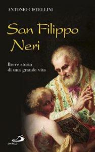 Copertina di 'San Filippo Neri. Breve storia di una grande vita'