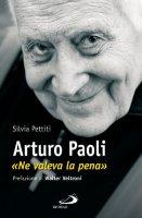 Arturo Paoli. «Ne valeva la pena» - Pettiti Silvia
