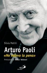 Copertina di 'Arturo Paoli. «Ne valeva la pena»'