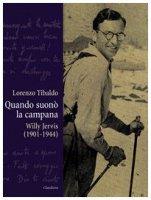 Quando suonò la campana. Willy Jervis (1901-1944) - Tibaldo Lorenzo