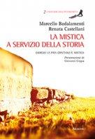 La mistica a servizio della storia - Marcello Badalamenti, OFM, Renata Castellani